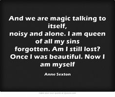 And we are magic...Anne Sexton