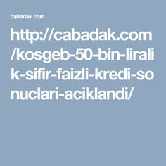 http://cabadak.com/kosgeb-50-bin-liralik-sifir-faizli-kredi-sonuclari-aciklandi/