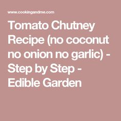 Tomato Chutney Recipe (no coconut no onion no garlic) - Step by Step - Edible Garden