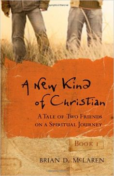 A New Kind of Christian: A Tale of Two Friends on a Spiritual Journey: Brian D. McLaren (Good intro to modernism/postmodernism and deconstruction/reconstruction of Christian faith)