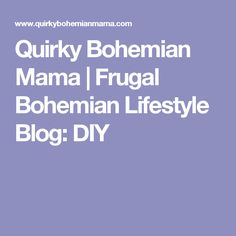 Quirky Bohemian Mama | Frugal Bohemian Lifestyle Blog: DIY