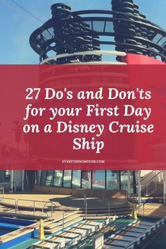 27 Do's and Don'ts for Your First Day Onboard a Disney Cruise Ship - EverythingMouse Guide To Disney