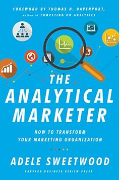 The Analytical Marketer: How to Transform Your Marketing ...