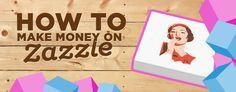 Designers – How to Make Money on Zazzle