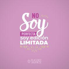 No soy perfecta, soy edición limitada #Frases #Humor #Felicidad www.placeresorganicos.com