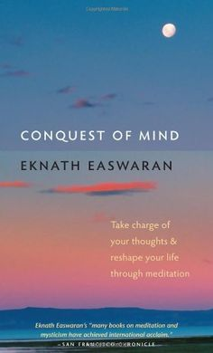 Conquest of Mind: Take Charge of Your Thoughts and Reshape Your Life Through Meditation (Essential Easwaran Library) by Eknath Easwaran http://www.amazon.com/dp/1586380478/ref=cm_sw_r_pi_dp_LBsbvb1VS9M4S