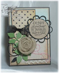 Created this for The Shabby Tea Room and Mojo Monday.  The central embellishment is a rolled rose made from a strip of burlap.  Stamp is by ODBD (Scripture Collection 6).