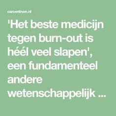 'Het beste medicijn tegen burn-out is héél veel slapen', een fundamenteel andere wetenschappelijk onderbouwde visie op slapen als je burn-out bent.