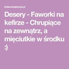 Desery - Faworki na kefirze - Chrupiące na zewnątrz, a mięciutkie w środku :) Kefir