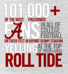 """There is NO PLACE else like it !!!!! WOW A SEA(""""Roll tide"""") OF BAMA FANS ARE A SITE TO SEE!!! Yea Roll Tide!!"""