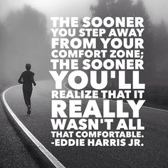 comfort zone, hmm....must think about this quote move out of your comfort zone....