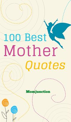 Top 100 Quotes On Mother, Mother Quotes: Mother's love is truly incomparable. It's the purest form of affection. Here are a few quotes on mothers and motherhood for you, which may make you both laugh and cry.