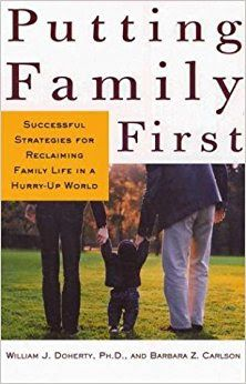 Reading For Sanity : A Book Review Blog: Putting Family First: Successful Stragegies for Reclaiming Family Life in a Hurry-Up World - William J Doherty, PhD. and Barbara Z. Carlson