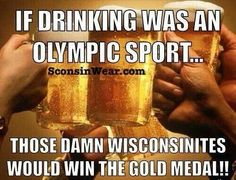 If drinking was an olympic sport those damn wisconsinites would win the gold medal! Wisconsin Funny, Milwaukee Wisconsin, Wisconsin Badgers, Olympic Sports, Lake Geneva, Green Bay, Minnesota, Funny Quotes, Lol