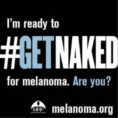 I just signed the Melanoma Research Foundation's pledge to #GetNaked and check my skin regularly for any new or changing spots. Catching melanoma early could save my life! Join me and sign the pledge: www.melanoma.org/getnaked