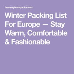 Winter Packing List For Europe — Stay Warm, Comfortable & Fashionable