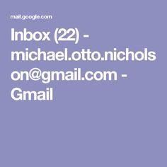 Inbox (22) - michael.otto.nicholson@gmail.com - Gmail