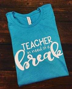 ~~Teacher In Need Of A Break~~ This design is done on a regular unisex fit softstyle short sleeve t-shirt. The color menu is for shirt color. The design will be done in white. **Heather Sapphire is sh Preschool Shirts, Math Shirts, Teaching Shirts, Work Shirts, Tee Shirts, Teacher Humor, Teacher Appreciation, Teacher Sayings, School Teacher