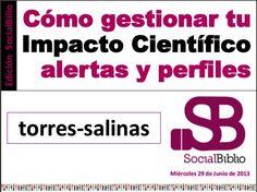 Cómo gestionar tu impacto científico : alertas y perfiles / @torressalinas + @socialbiblio | #readytoresearch #reference #sciencecommunication