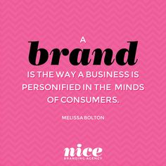 A brand is the way a business is personified in the minds of consumers. Melissa Bolton. Branding Quotes www.brandnicely.com