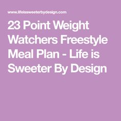 23 Point Weight Watchers Freestyle Meal Plan - Life is Sweeter By Design