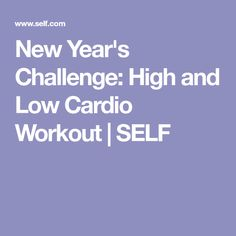 New Year's Challenge: High and Low Cardio Workout | SELF