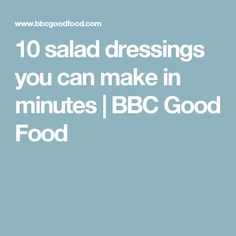 10 salad dressings you can make in minutes | BBC Good Food