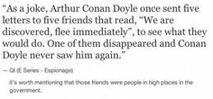 Doyle, the original troll of the Sherlock fandom. I haven't stopped laughing yet at the one who disappears forever. << LOL