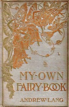 'My own fairy book' by Andrew Lang. Hurst & Co., Publishers; New York, 1910?