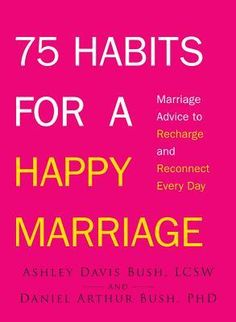 **GREAT relationship advice for whether you have a partner or are single*** 75 Habits for a Happy Marriage: Marriage Advice to Recharge and Reconnect Every Day: Ashley Davis Bush Saving Your Marriage, Save My Marriage, Marriage And Family, Marriage Relationship, Happy Marriage, Marriage Advice, Successful Marriage, Fixing Marriage, Better Relationship