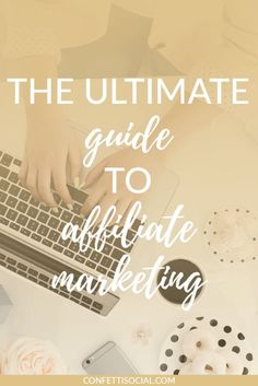Learn how to utilize affiliate marketing with the ultimate guide to affiliate marketing! // Confetti Social