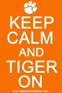"Clemson ""keep calm"" quote...ready for Tiger football!!!"