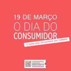 19 de março, dia do consumidor! E para nós, os outros 364 também!