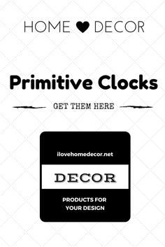 Primitive Home Decor and House Design Decorative Clocks Are Available! Take A Look.. If The One You Want Is Not There Utilize the Search For All Available.
