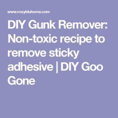 DIY Gunk Remover: Non-toxic recipe to remove sticky adhesive | DIY Goo Gone