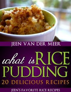 What is Rice Pudding?: 20 Delicious Recipes (Jeen's favorite rice recipes Book 4) by Jeen van der Meer, http://www.amazon.com/dp/B00ABK3G2I/ref=cm_sw_r_pi_dp_wedWtb1KWERYA