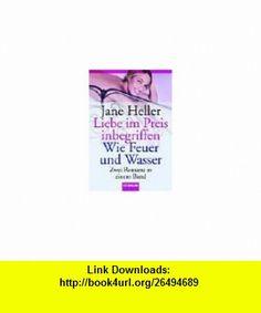 Liebe im Preis inbegriffen / Wie Feuer und Wasser. Zwei Romane in einem Band. (9783442133192) Jane Heller , ISBN-10: 344213319X  , ISBN-13: 978-3442133192 ,  , tutorials , pdf , ebook , torrent , downloads , rapidshare , filesonic , hotfile , megaupload , fileserve