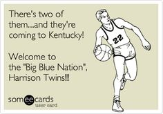 There's two of them....and they're coming to Kentucky! Welcome to the 'Big Blue Nation', Harrison Twins!!!