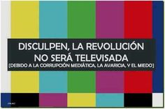 Sorry the revolution won't be televised  (because of media corruption, greed and fear)