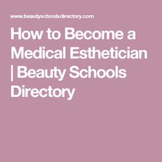 How to Become a Medical Esthetician | Beauty Schools Directory