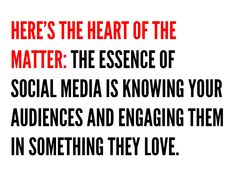 Here's the heart of the matter: The essence of social media is knowing your audiences and engaging them in something they love. Social Media Humor, Social Media Quotes, Social Media Services, Social Media Tips, Social Media Marketing, Content Marketing, Leadership Quotes, Digital Marketing, Inbound Marketing