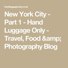 New York City - Part 1 - Hand Luggage Only - Travel, Food & Photography Blog