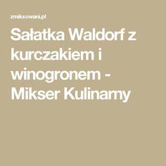 Sałatka Waldorf z kurczakiem i winogronem - Mikser Kulinarny