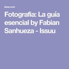 Fotografia: La guía esencial by Fabian Sanhueza - Issuu