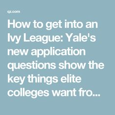 How to get into an Ivy League: Yale's new application questions show the key things elite colleges want from students — Quartz