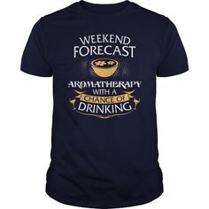 T-shirts Weekend Forecast Aromatherapy With A Chance Of Drinking Fashion for Men & Women Hot trend 2018