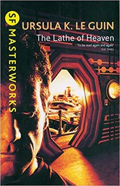 The Lathe Of Heaven by Ursula K. Le Guin, available at Book Depository with free delivery worldwide. The Lathe Of Heaven, Sf Masterworks, Sirens Of Titan, The Stars My Destination, The Dispossessed, Dune Frank Herbert, Heaven Book, Harlan Ellison