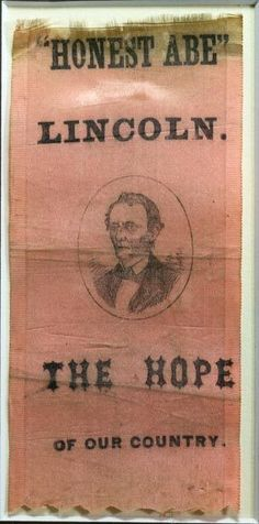 "1860 ""Honest Abe"" Presidential Campaign silk political ribbon. They certainly had it right: ""The Hope of Our Country"".  s"