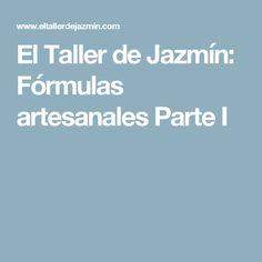 El Taller de Jazmín: Fórmulas artesanales Parte I
