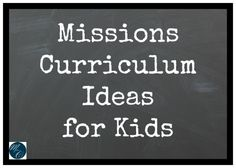 Missions curriculum ideas for kids! Instill a love for missions in your kids as we prepare the next generation to make a difference for Christ!